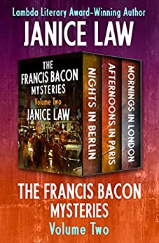 The Francis Bacon Mysteries Volume Two: Nights in Berlin, Afternoons in Paris, and Mornings in London by [Janice Law]