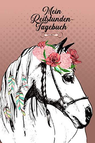 Mein Reitstunden-Tagebuch: Pferde Tagebuch   Reittagebuch   Reitertagebuch   Trainingstagebuch Reiter   Trainingsbuch Reiten   100 Seiten   A5  
