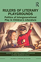 Rulers of Literary Playgrounds: Politics of Intergenerational Play in Children's Literature (Children's Literature and Culture)