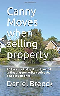 Canny Moves when selling property: 30 ideas for taking the pain out of selling property whilst getting the best possible p...