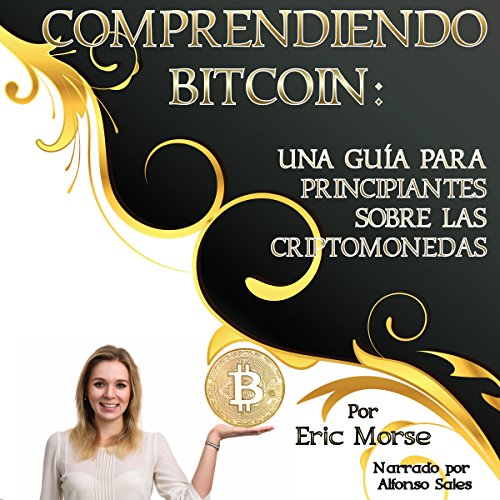 Comprendiendo Bitcoin: Una Guía para Principiantes sobre las Criptomonedas [Understanding Bitcoin: A Beginner's Guide to Cryptocurrencies] audiobook cover art