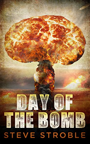 Day of the Bomb: Christian fiction (Victory to Dystopia Series Book 1) by [Steve Stroble]