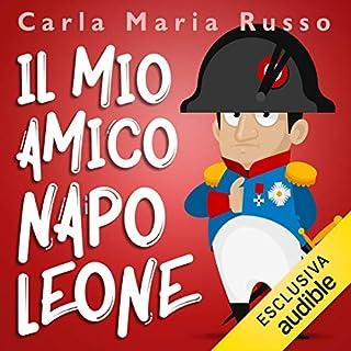 Il mio amico Napoleone                   Di:                                                                                                                                 Carla Maria Russo                               Letto da:                                                                                                                                 Paolo Calabrese                      Durata:  3 ore e 46 min     17 recensioni     Totali 4,7