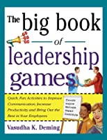 Big Book of Leadership Games: Quick, Fun Activities to Improve Communication, Increase Productivity, and Bring Out the Best in Employees (Big Book Of... (McGraw-Hill))