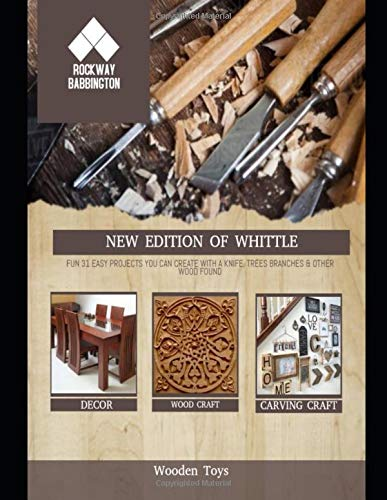 New Edition Of Whittle: Fun 31 Easy Projects You Can Create With A Knife, Trees Branches & Other Wood Found