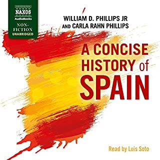 A Concise History of Spain                   By:                                                                                                                                 William Phillips Jr.,                                                                                        Carla Rahn Phillips                               Narrated by:                                                                                                                                 Luis Soto                      Length: 12 hrs and 13 mins     2 ratings     Overall 4.5