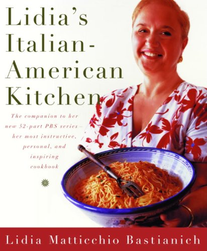 Lidia's Italian-American Kitchen: A Cookbook
