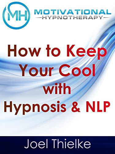 How to Keep Your Cool with Hypnosis & NLP - Motivational Hypnotherapy
