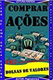 COMPRAR AÇÕES BOLSAS DE VALORES.: BOLSAS DE VALORES (Portuguese Edition)
