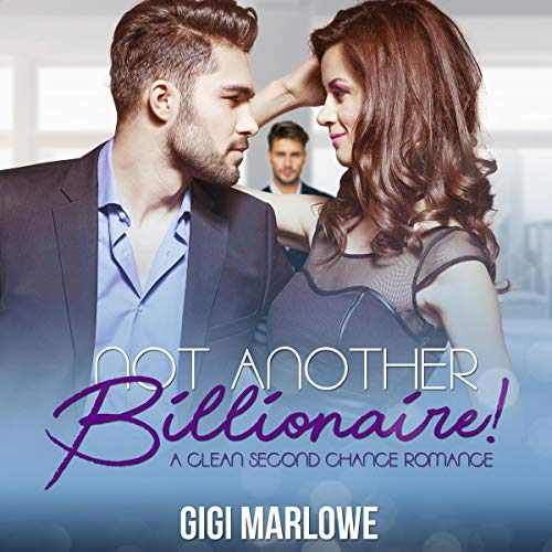 Not Another Billionaire: A Clean Second Chance Romance Titelbild