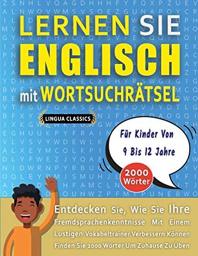 LERNEN SIE ENGLISCH MIT WORTSUCHRÄTSEL FÜR KINDER VON 9 BIS 12 JAHRE - Entdecken Sie, Wie Sie Ihre Fremdsprachenkenntnisse Mit Einem Lustigen ... - Finden Sie 2000 Wörter Um Zuhause Zu Üben