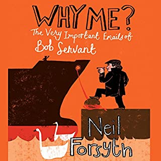 Why Me? The Very Important Emails of Bob Servant audiobook cover art