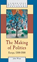 The Making of Polities: Europe, 1300–1500 (Cambridge Medieval Textbooks)