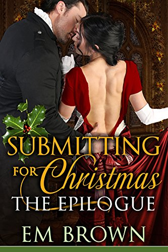 Submitting for Christmas: The Epilogue: An Erotic Historical Romance (Chateau Debauchery Series Book 6)