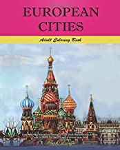 European Cities: Adult Coloring Book (Stress Relieving Creative Fun Drawings to Calm Down, Reduce Anxiety & Relax.Great Christmass Gift Idea For Men & Women 2020-2021)