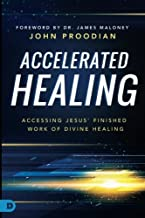Accelerated Healing: Accessing Jesus' Finished Work of Divine Healing