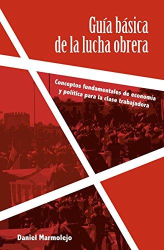 Guía básica de la lucha obrera: Conceptos fundamentales de economía y política para la clase trabajadora
