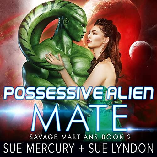 Possessive Alien Mate Audiobook By Sue Mercury, Sue Lyndon cover art