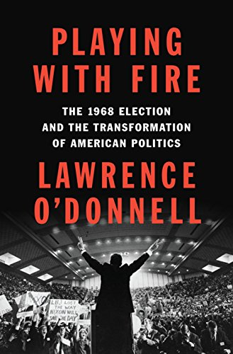 Image of Playing with Fire: The 1968 Election and the Transformation of American Politics