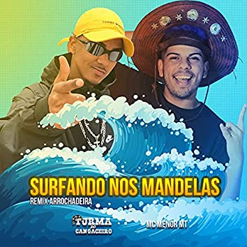 Surfando nos Mandelas (feat. MC Menor MT) (Remix Arrochadeira)