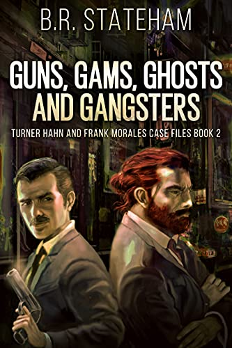 Guns, Gams, Ghosts and Gangsters (Turner Hahn And Frank Morales Case Files Book 2) (English Edition)