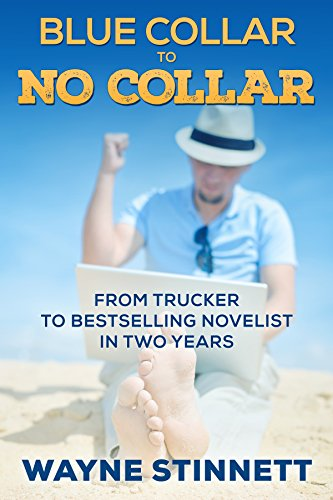 Blue Collar to No Collar: From Trucker to Bestselling Novelist in Two Years (Self Publishing as a Business Book 1)
