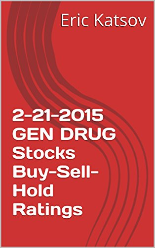 2-21-2015 GEN DRUG Stocks Buy-Sell-Hold Ratings (Buy-Sell-Hold+stocks iPhone app Book 1) (English Edition)
