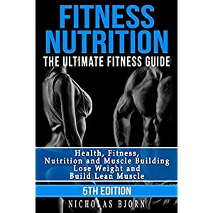 fitness nutrition Fitness Nutrition: The Ultimate Fitness Guide: Health, Fitness, Nutrition and Muscle Building – Lose Weight and Build…
