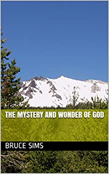 The Mystery and Wonder of God by [Bruce Sims]