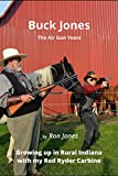 Buck Jones: The Airgun Years: Growing up in Rural Indiana with my Red Ryder Carbine