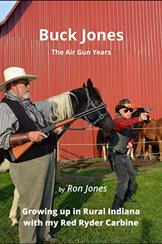 Buck Jones: The Airgun Years: Growing up in Rural Indiana with my Red Ryder Carbine (English Edition)