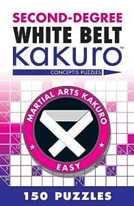 Second-Degree White Belt Kakuro (Martial Arts Puzzles Series)