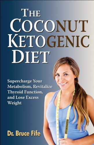 The Coconut Ketogenic Diet: Supercharge Your Metabolism, Revitalize Thyroid Function, and Lose Exces