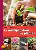 Tout sur la multiplication des plantes. Les techniques pour toutes les plantes de A à Z