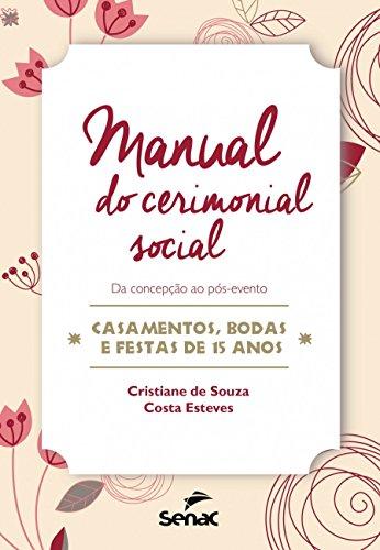 Manual do cerimonial social: da concepção ao pós-evento – Casamentos, bodas e festas de 15 anos