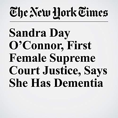 Sandra Day O'Connor, First Female Supreme Court Justice, Says She Has Dementia audiobook cover art