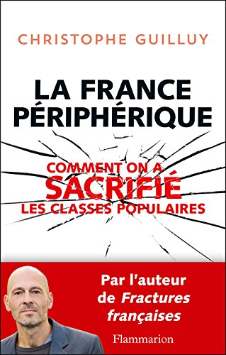 La France périphérique: Comment on a sacrifié les classes populaires  (DOCUMENTS SC.HU) eBook: Guilluy, Christophe: Amazon.fr