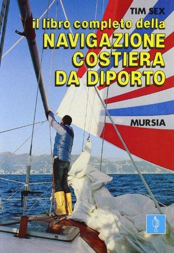 Il libro completo della navigazione costiera da diporto (Biblioteca del mare. Vela)