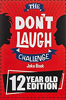 The Don t Laugh Challenge - 12 Year Old Edition  The LOL Interactive Joke Book Contest Game for Boys and Girls Age 12