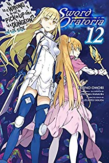 Is It Wrong to Try to Pick Up Girls in a Dungeon? On the Side: Sword Oratoria, Vol. 12 (light novel) (Is It Wrong to Try to Pick Up Girls in a Dungeon? On the Side: Sword Oratoria (light novel) (12))