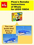 PlusL's Remake Instructions of Whale for LEGO 10654: You can build the Whale out of your own bricks! (English Edition)