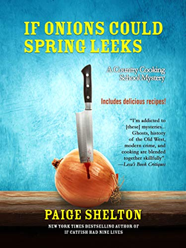 If Onions Could Spring Leeks: A Country Cooking School Mystery