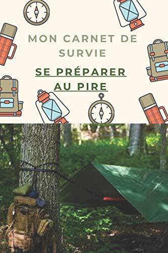 Mon carnet de survie: Se préparer au pire