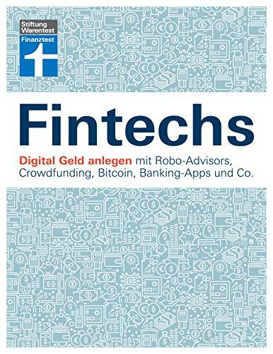 Fintechs: Digital Geld anlegen - Robo-Advisors, Crowfunding, Kryptowährungen, Banking-Apps & Co. - Vor- und Nachteile - Risiken vermeiden I Von Stiftung Warentest