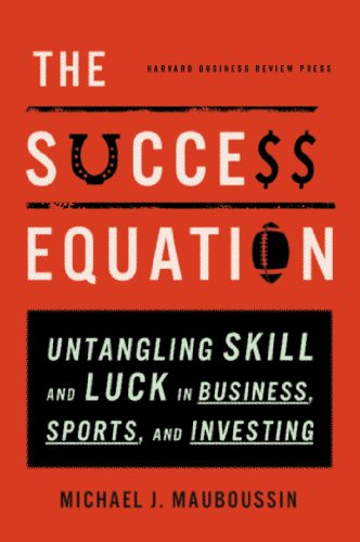 The Success Equation: Untangling Skill and Luck in Business, Sports, and Investing (English Edition)