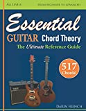 Essential Guitar Chord Theory: Chord theory, charts and progressions made easy for beginner to advanced students to understand