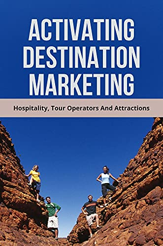Activating Destination Marketing: Hospitality, Tour Operators And Attractions: Marketing Advertising Disruption (English Edition)