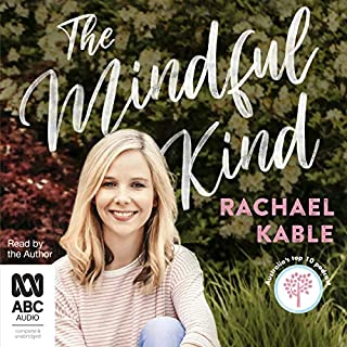 The Mindful Kind                   By:                                                                                                                                 Rachael Kable                               Narrated by:                                                                                                                                 Rachael Kable                      Length: 7 hrs and 19 mins     1 rating     Overall 4.0