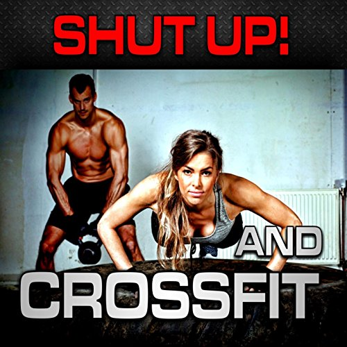 Shut Up! and CrossFit (Nonstop Bangin Club Music Without Vocals R)