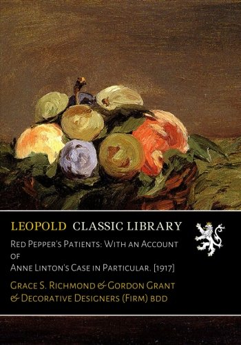 Red Pepper's Patients: With an Account of Anne Linton's Case in Particular. [1917]